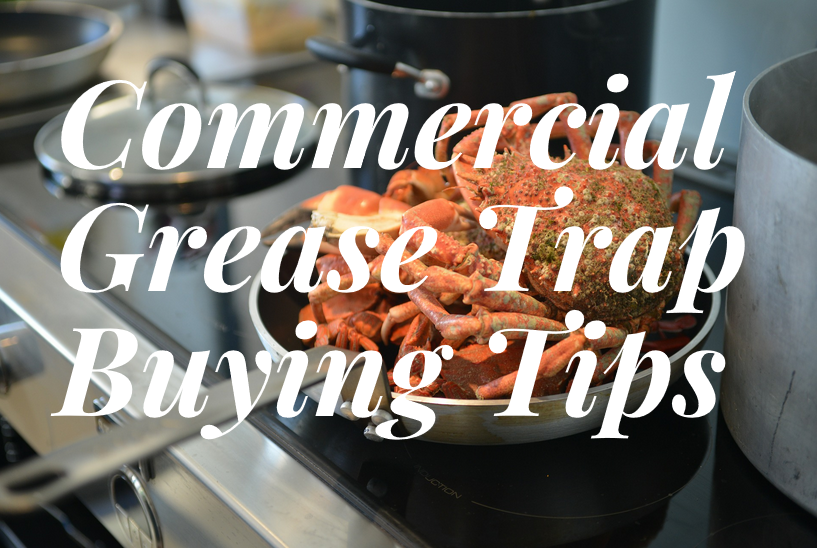 What To Consider When Purchasing Grease Traps For Your Commercial Kitchen